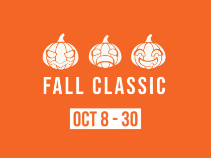 Fall Classic </br> Oct. 8 – 30